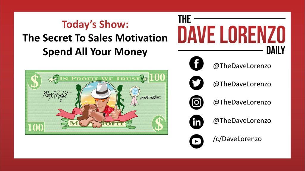 Sales Motivation Secret Spend All Your Money